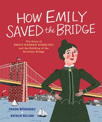 How Emily Saved the Bridge: the story of Emily Warren Roebling and the building of the Brooklyn Bridge image cover
