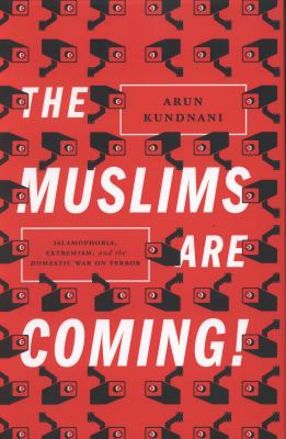 The Muslims are Coming! : Islamophobia, Extremism, and the Domestic War on Terror image cover