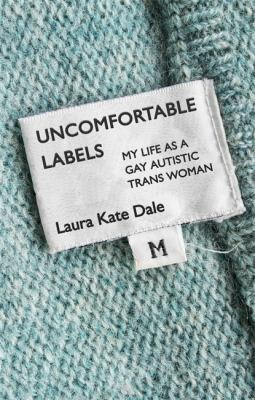 Uncomfortable Labels : My Life as a Gay Autistic Trans Woman image cover
