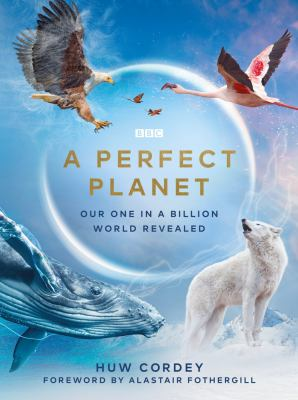 A perfect planet : our one in a billion world revealed image cover