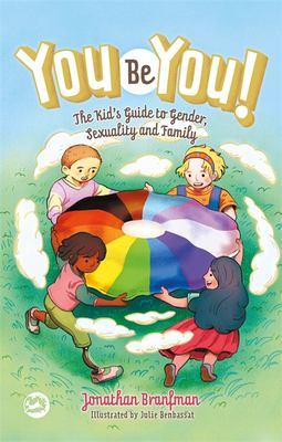 You be You! : The Kid's Guide to Gender, Sexuality, and Family image cover