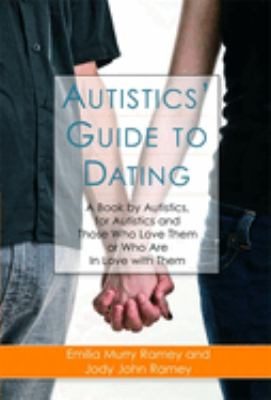 Autistics' guide to dating : a book by autistics, for autistics and those who love them or who are in love with them image cover