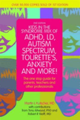Kids in the syndrome mix of ADHD, LD, autism spectrum, Tourette's, anxiety and more! : the one-stop guide for parents, teachers and other professionals image cover