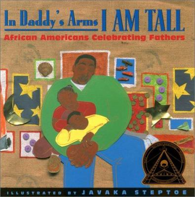 In Daddy's Arms I am Tall: African Americans Celebrating Fathers image cover