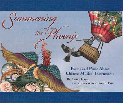 Cover image for Summoning the Phoenix : poems and prose about Chinese musical instruments