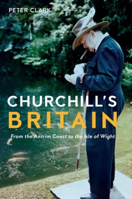 Churchill's Britain : from the Antrim coast to the Isle of wight image cover