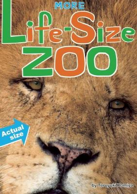 More Life-Size Zoo: lion, hippopotamus, polar bear and more : an all-new actual-size animal encyclopedia image cover