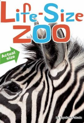 Life-size Zoo: from tiny rodents to gigantic elephants, an actual-size animal encyclopedia image cover