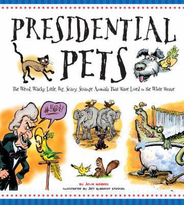 Presidential pets : the weird, wacky, little, big, scary, strange animals that have lived in the White House image cover