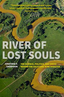 River of lost souls : the science, politics, and greed behind the Gold King Mine disaster image cover