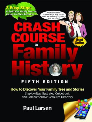 Crash course in family history : how to discover your family tree and stories : step-by-step illustrated guidebook and comprehensive resource directory image cover