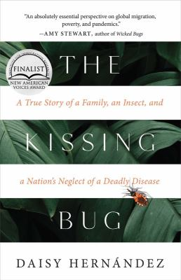 The kissing bug : a true story of a family, an insect, and a nation's neglect of a deadly disease image cover