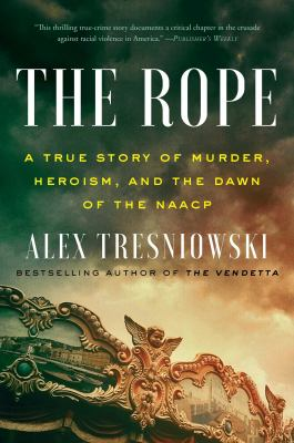 The rope : a true story of murder, heroism, and the dawn of the NAACP image cover