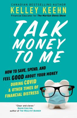 Talk money to me : how to save, spend, and feel good about your money during COVID and other times of financial distress image cover