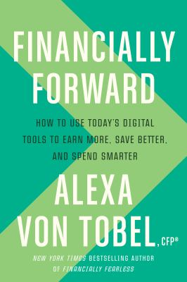 Financially forward : how to use today's digital tools to earn more, save better, and spend smarter image cover
