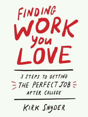 Finding work you love : 3 steps to getting the perfect job after college image cover