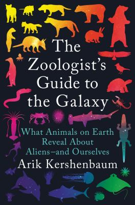 The zoologist's guide to the galaxy : what animals on earth reveal about aliens--and ourselves image cover
