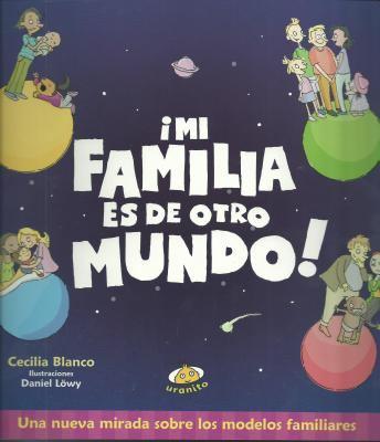 ¡Mi Familia es de Otro Mundo! : Una Nueva Mirada Sobre los Modeles Familiares image cover