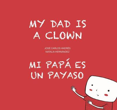 My dad is a clown = Mi papá es un payaso image cover