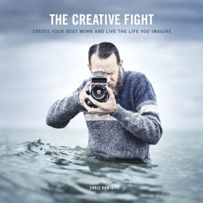 The creative fight : create your best work and live the life you imagine