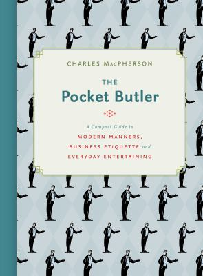The pocket butler : a compact guide to modern manners, business etiquette and everyday entertaining