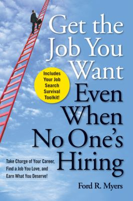 Get the job you want, even when no one's hiring : take charge of your career, find a job you love, and earn what you deserve!