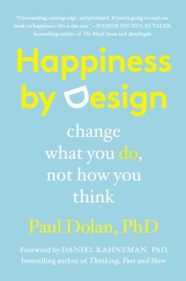 Happiness by design : change what you do, not how you think