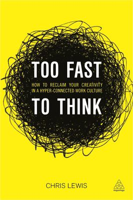 Too fast to think : how to reclaim your creativity in a hyper-connected work culture