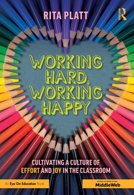 Working hard, working happy : cultivating a culture of effort and joy in the classroom