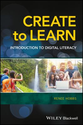 Create to learn : introduction to digital literacy