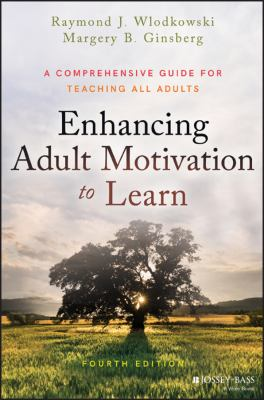 Enhancing adult motivation to learn : a comprehensive guide for teaching all adults