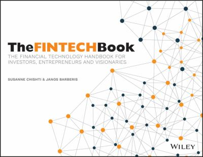 The fintech book : the financial technology handbook for investors, entrepreneurs and visionaries