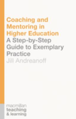 Coaching and mentoring in higher education : a step-by-step guide to exemplary practice