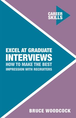 Excel at graduate interviews : how to make the best impression with recruiters
