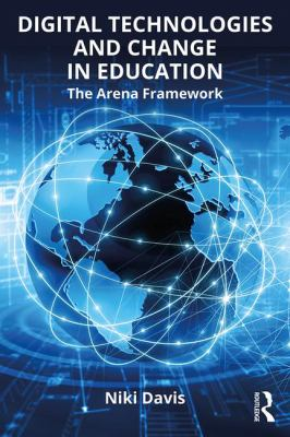 Digital technologies and change in education : the arena framework