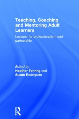 Teaching, coaching and mentoring adult learners : lessons for professionalism and partnership