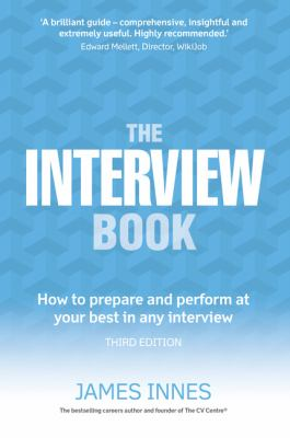 The interview book : how to prepare and perform at your best in any interview