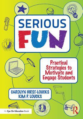 Serious fun : practical strategies to motivate and engage students