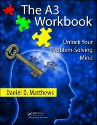The A3 Workbook : Unlock Your Problem-Solving Mind