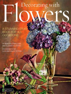 Decorating with flowers : a stunning ideas book for all occasions