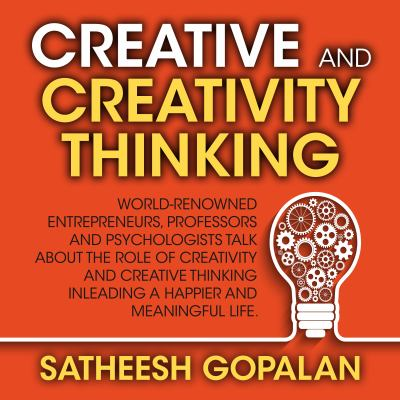 Creativity and Creative Thinking : World-Renowned Entrepreneurs, Professors and Psychologists Share Their Thoughts on Emotional Intelligence