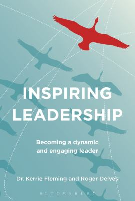 Inspiring Leadership : Becoming a Dynamic and Engaging Leader