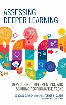 Assessing deeper learning : developing, implementing, and scoring performance tasks