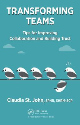 Transforming teams : tips for improving collaboration and building trust