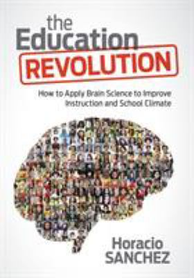 The education revolution : how to apply brain science to improve instruction and school climate
