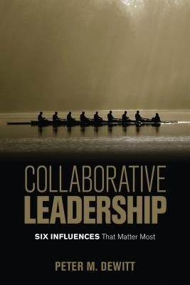 Collaborative leadership : six influences that matter most