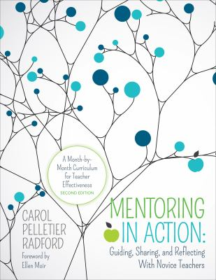 Mentoring in action : a month-by-month curriculum for teacher effectiveness : guiding, sharing, and reflecting with novice teachers