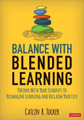 Balance with blended learning : partner with your students to reimagine learning and reclaim your life