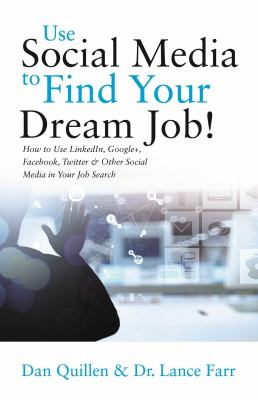 Use social media to find your dream job! : how to use LinkedIn, Google+, Facebook, Twitter and other social media in your job search