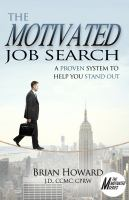 The motivated job search : a proven system to stand out from other job seekers and get the job you want